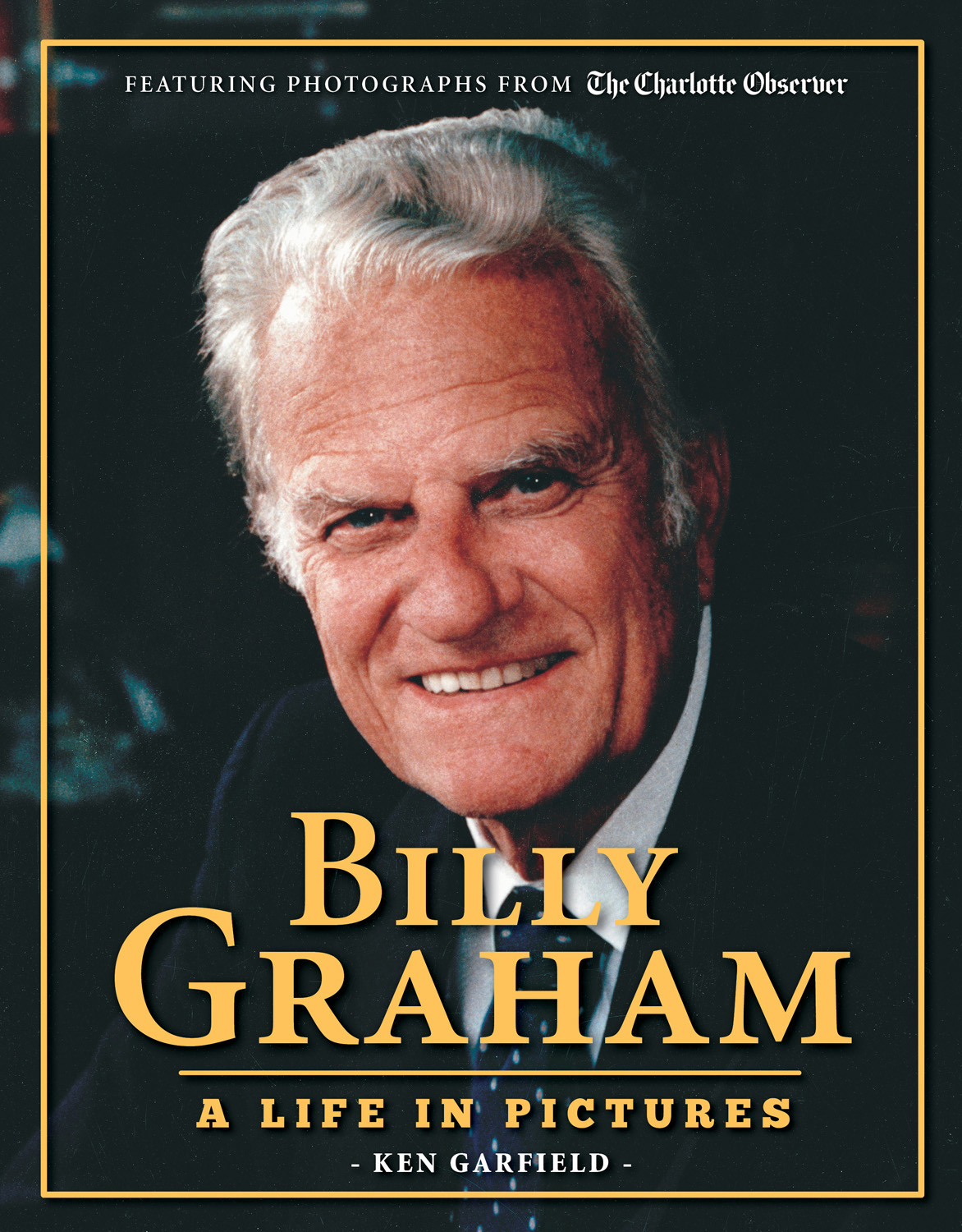 """Book cover of """"Billy Graham: A Life in Pictures"""" by Ken Garfield. Graham is the director of communications at Myers Park United Methodist Church in Charlotte, N.C. Photo courtesy of Triumph Books."""