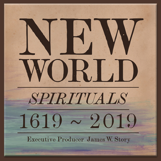"Cover art for the CD ""New World Spirituals: 1619-2019."" James Story served as executive producer on the album. Image courtesy of James Story."
